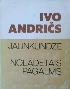Nobela prēmija literatūrā- 1961.gads Ivo Andričs- Jaunkundze. Nolādētais pagalms.