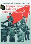 Grāmata- Ķēpīga tēma. Latvieši- boļševiku balsts? Autori: Jānis Šiliņš, Māris Zanders.